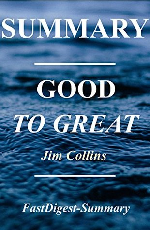 Summary - Good to Great: By Jim Collins - Why Some Companies Make the Leap...And Others Don't (Good to Great: A Complete Summary - Book, Paperback, Hardcover, Summary Book 1)