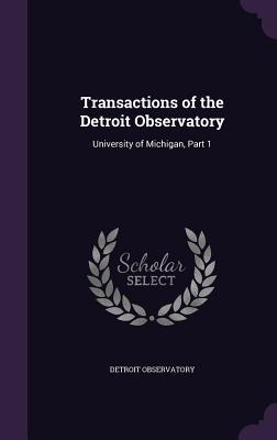 Transactions of the Detroit Observatory: University of Michigan, Part 1