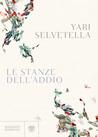 Le stanze dell'addio by Yari Selvetella