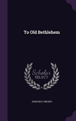 To Old Bethlehem