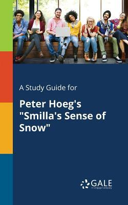 """A Study Guide for Peter Hoeg's """"Smilla's Sense of Snow"""""""