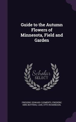 Guide to the Autumn Flowers of Minnesota, Field and Garden
