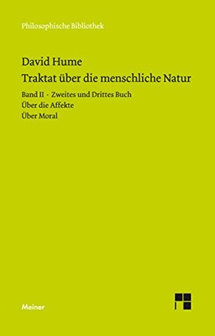Ein Traktat über die menschliche Natur: Band II: Zweites und Drittes Buch (Über die Affekte, Über Moral) (Philosophische Bibliothek 646)
