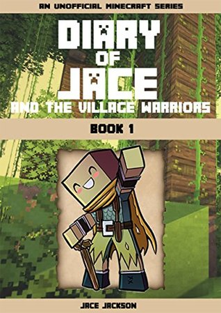 Minecraft Diary : Diary of Jace and the Village Warriors (An Unofficial Minecraft Diary, LIMITED EDITION)