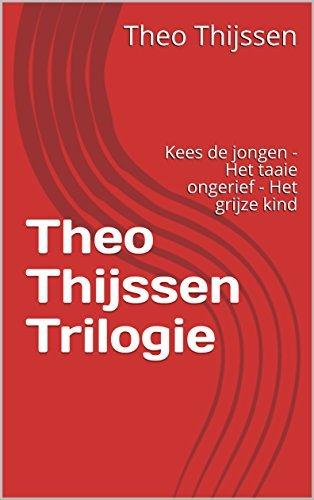 Theo Thijssen Trilogie: Kees de jongen - Het taaie ongerief - Het grijze kind