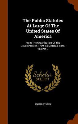 The Public Statutes at Large of the United States of America: From the Organization of the Government in 1789, to March 3, 1845, Volume 2