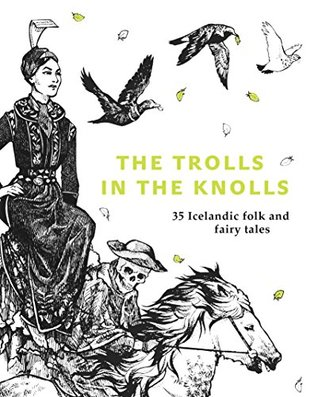 The Trolls in the Knolls: 36 Icelandic Folk and Fairy Tales and fairy tales
