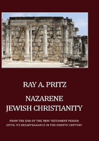 Nazarene Jewish Christianity: From the End of the ...