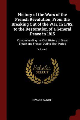History of the Wars of the French Revolution, from the Breaking Out of the War, in 1792, to the Restoration of a General Peace in 1815: Comprehending the Civil History of Great Britain and France, During That Period; Volume 2