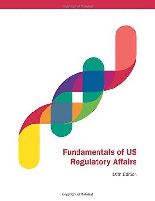 Fundamentals of US Regulatory Affairs, 10th Edition