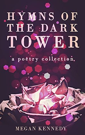 Hymns of the Dark Tower: A Poetry Collection