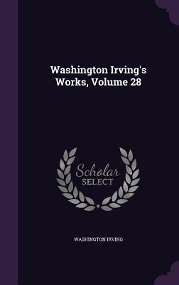 Washington Irving's Works, Volume 28