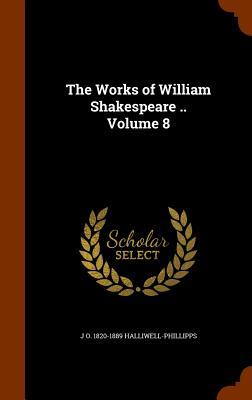 The Works of William Shakespeare .. Volume 8
