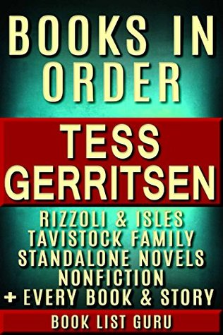 Tess Gerritsen Books in Order: Rizzoli and Isles series, Rizzoli and Isles short stories, Tavistock Family series, all short stories, standalone novels, and nonfiction. (Series Order Book 51)