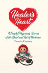 Healer's Heart: A Family Physician's Stories of the Heart and Art of Medicine