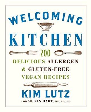 Welcoming Kitchen: 200 Delicious Allergen- & Gluten-Free Vegan Recipes