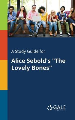 A Study Guide for Alice Sebold's the Lovely Bones