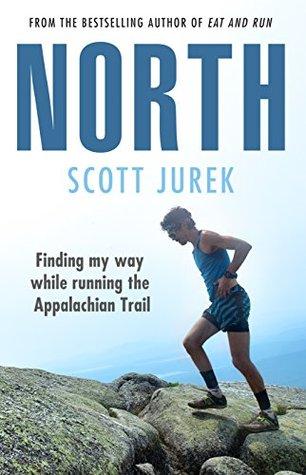 2195f94458f82 North  Finding My Way While Running the Appalachian Trail by Scott Jurek