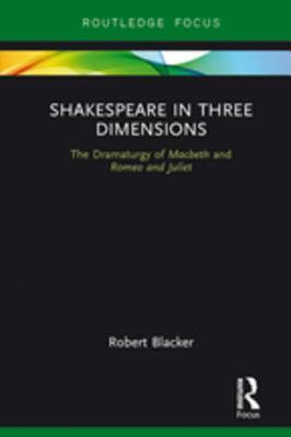 Shakespeare in Three Dimensions: The Dramaturgy of Macbeth and Romeo and Juliet