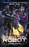 Damnation Robot: A Paranormal Space Opera Adventure (Galactic Demon Hunters Book 1)