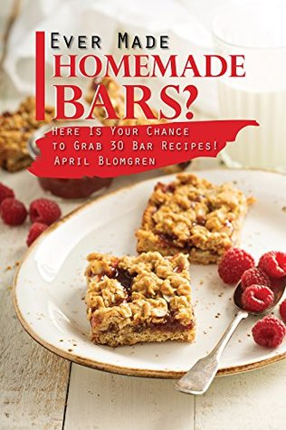 Ever Made Homemade Bars?: Here Is Your Chance to Grab 30 Bar Recipes!