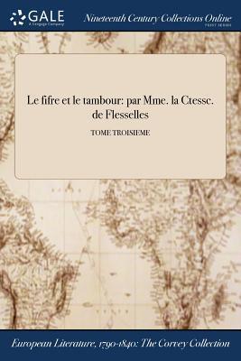 Le Fifre Et Le Tambour: Par Mme. La Ctessc. de Flesselles; Tome Troisieme