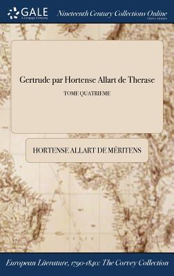 Gertrude Par Hortense Allart de Therase; Tome Quatrieme