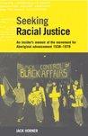 Seeking racial justice: an insider's memoir of the movement for Aboriginal advancement 1938-1978