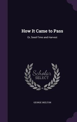 How It Came to Pass: Or, Seed-Time and Harvest