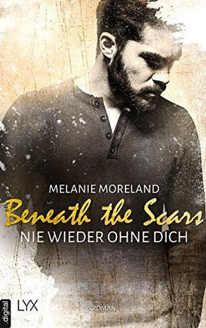Beneath the Scars - Nie wieder ohne dich by Melanie Moreland