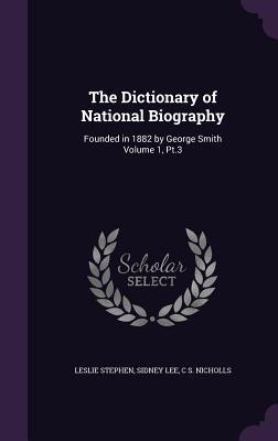 The Dictionary of National Biography: Founded in 1882 by George Smith Volume 1, PT.3