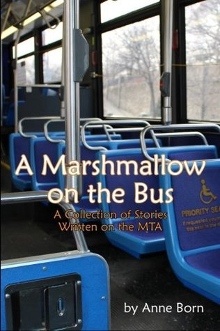 A Marshmallow on the Bus: A Collection of Stories Written on the MTA