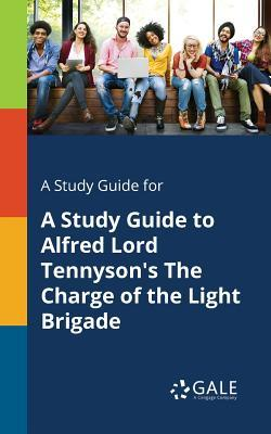 A Study Guide for a Study Guide to Alfred Lord Tennyson's the Charge of the Light Brigade