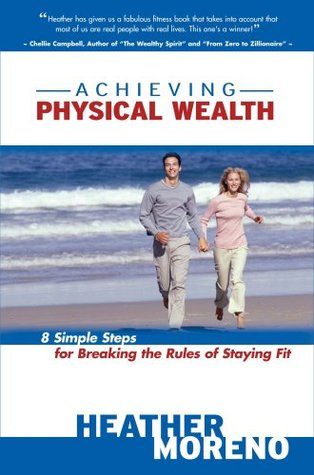 Achieving Physical Wealth: 8 Simple Steps for Breaking The Rules of Staying Fit