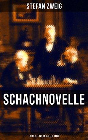 Schachnovelle - Ein Meisterwerk der Literatur: Stefan Zweigs letztes und zugleich bekanntestes Werk