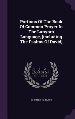 Portions of the Book of Common Prayer in the Lunyoro Language, [Including the Psalms of David]