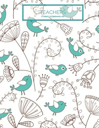 "Teachers Student Attendance Log: Birds Tracker Notebook For Teachers, Record Attendance, 35 Names | Use in School, Colleges & Universities | Log Book, ... | 8.5""x11"" Paperback (Academic) (Volume 9)"