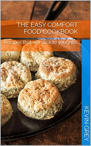 The Easy Comfort Food Cookbook: Recipes that will stick to your ribs.