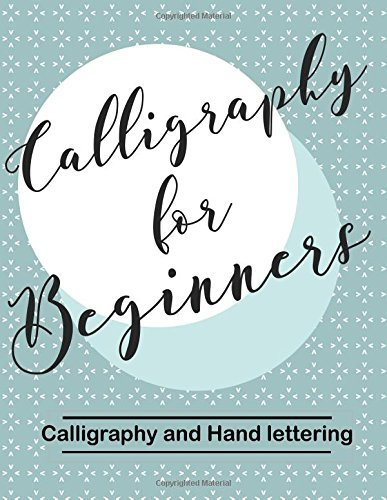Calligraphy for Beginners: Calligraphy and Hand Lettering Workbook