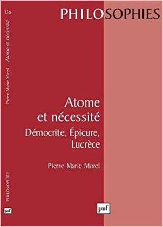 Atome et nécessité : Démocrite, Épicure, Lucrèce