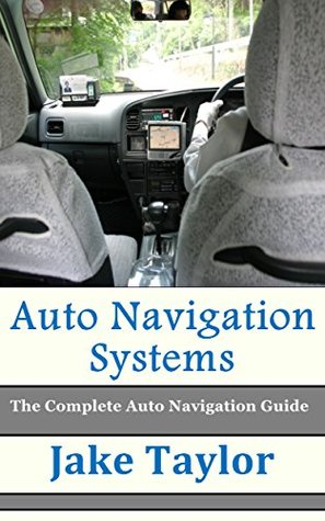 Auto Navigation Systems: The Complete Auto Navigation Guide