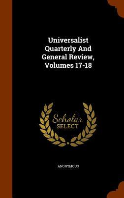 Universalist Quarterly and General Review, Volumes 17-18
