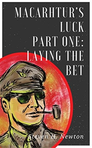 MacArthur's Luck: Part One: Laying the Bet (The Fortunes of War Book 1)