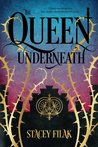 The Queen Underneath by Stacey Filak