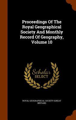Proceedings of the Royal Geographical Society and Monthly Record of Geography, Volume 10