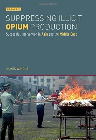 Suppressing Illicit Opium Production: Successful Intervention in Asia and the Middle East