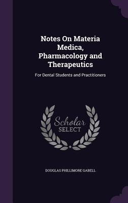 Notes on Materia Medica, Pharmacology and Therapeutics: For Dental Students and Practitioners