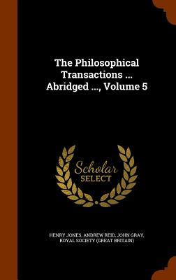 The Philosophical Transactions ... Abridged ..., Volume 5