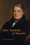 John Randolph of Roanoke: Jimmy Carter and the Making of American Foreign Policy