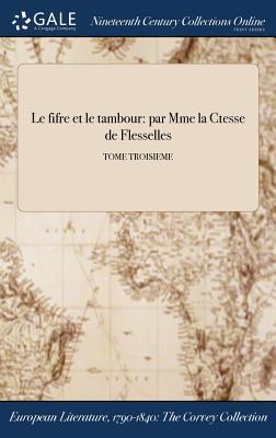 Le Fifre Et Le Tambour: Par Mme La Ctesse de Flesselles; Tome Troisieme
